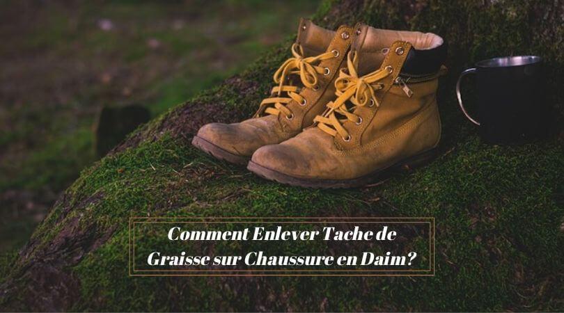 Photo of Comment Enlever Tache de Graisse sur Chaussure en Daim